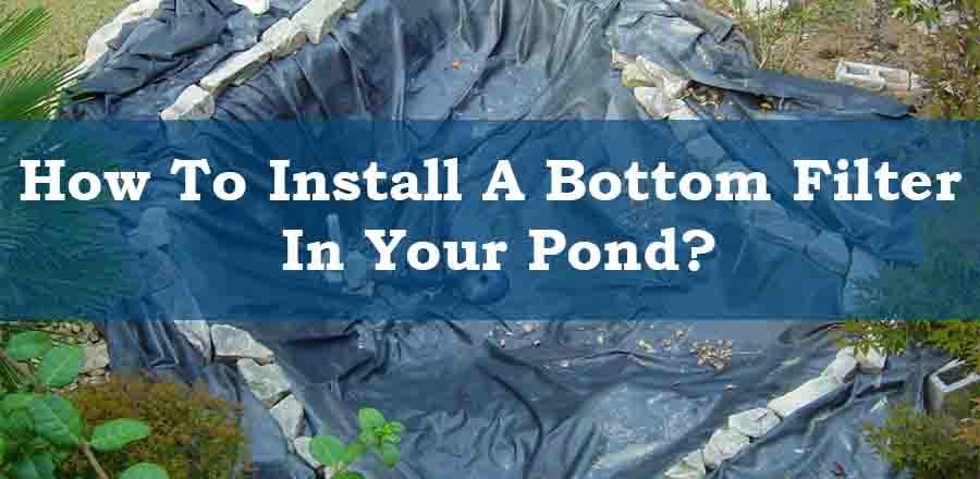 Installing a bottom filter in pond